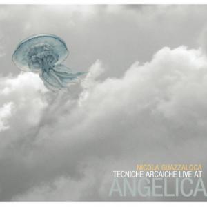 Nicola Guazzaloca – Tecniche Arcaiche Live at Angelica